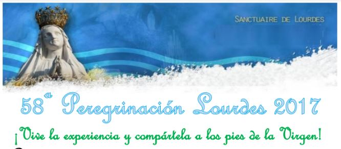 58ª Peregrinación a Lourdes 2017
